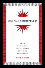 Image result for Cold War Anthropology: The CIA, the Pentagon, and the Growth of Dual Use Anthropology          Author(s): David  H. Price